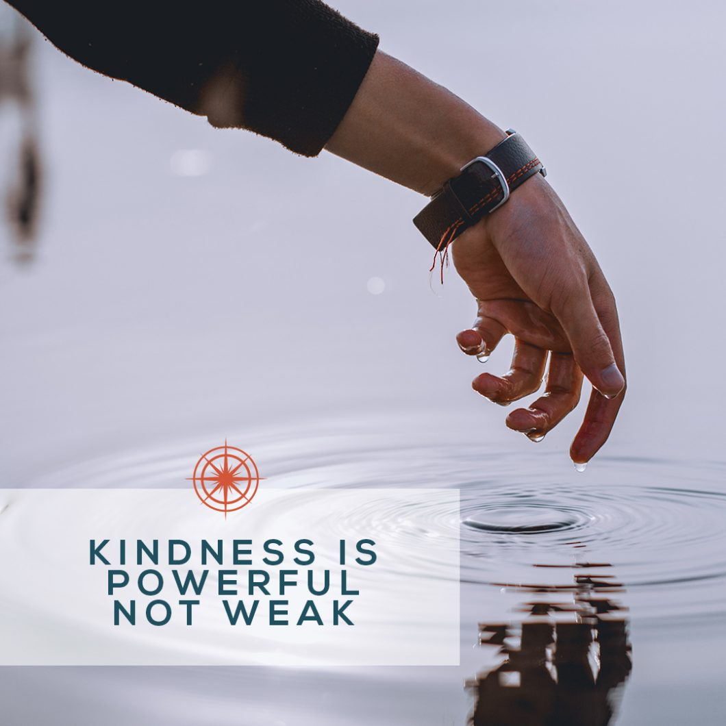 Kindness is powerful not weak